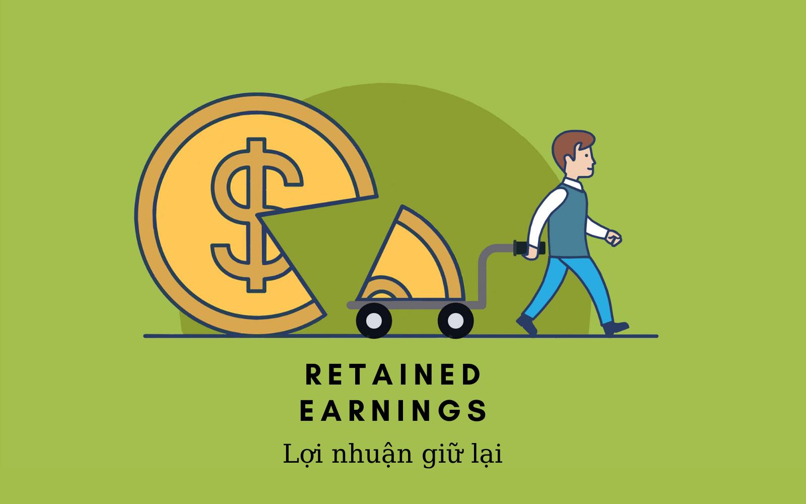 Lợi nhuận giữ lại (Retained Earnings) là gì? Sử dụng lợi nhuận giữ lại như  thế nào?