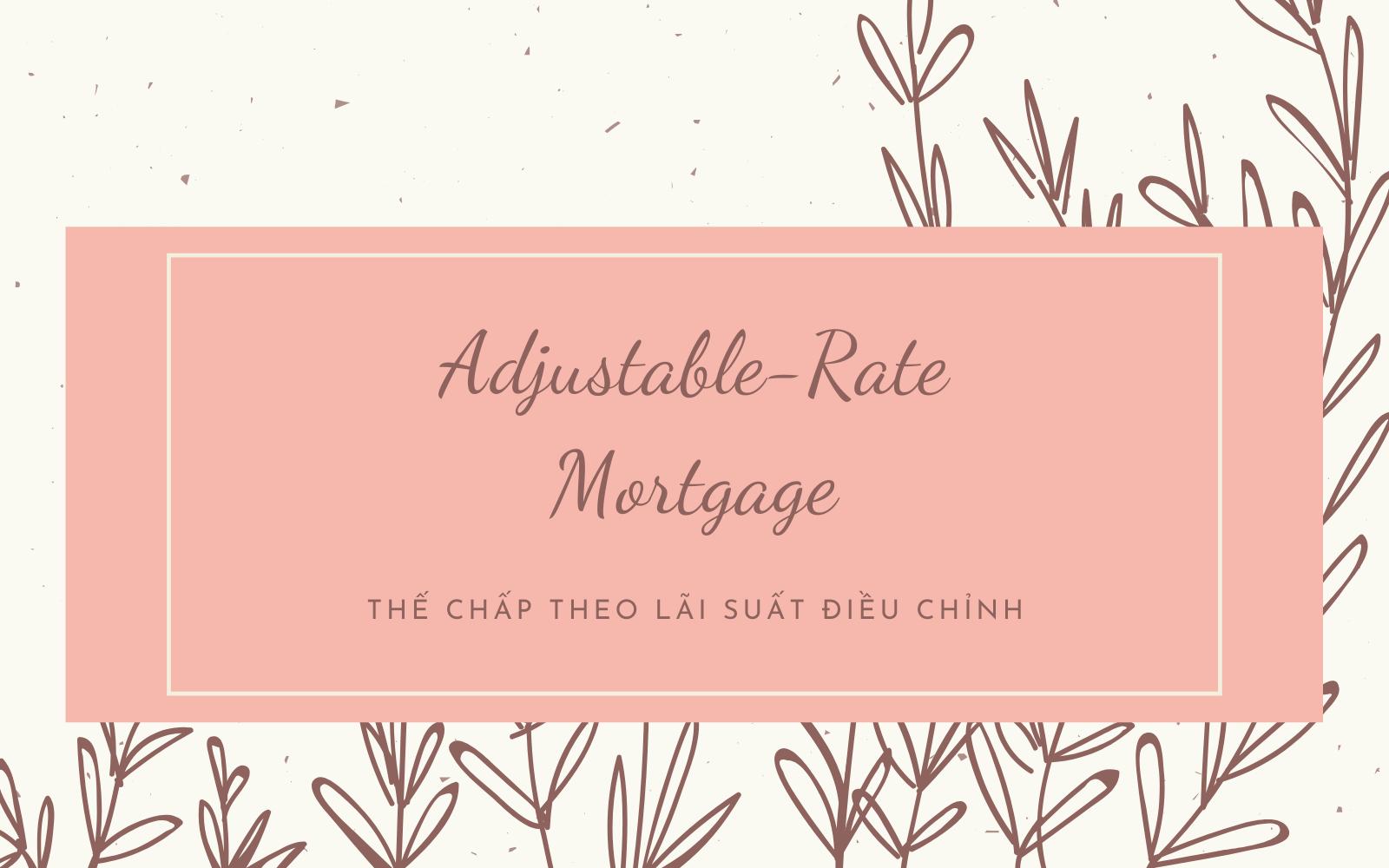Thế chấp theo lãi suất điều chỉnh (Adjustable-Rate Mortgage - ARM) là gì? - Ảnh 1.
