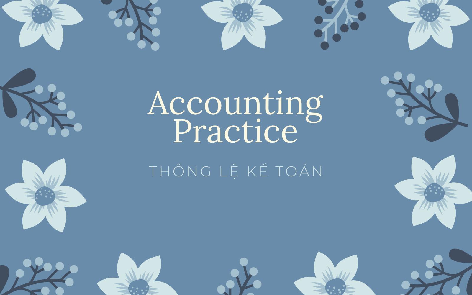 Thông lệ kế toán (Accounting Practice) là gì? Hiểu về Thông lệ kế toán - Ảnh 1.