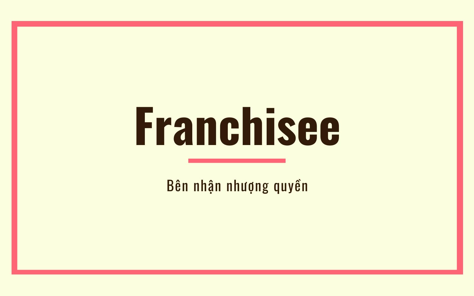 Bên nhận nhượng quyền (Franchisee) là gì? Hiểu về nhượng quyền thương mại - Ảnh 1.