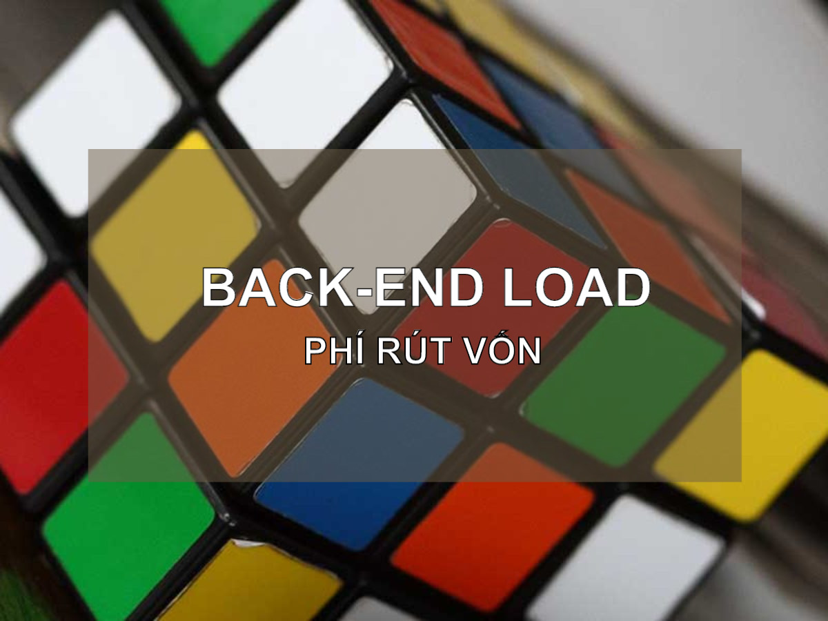 Phí rút vốn (Back-End Load) là gì? Ưu điểm và nhược điểm - Ảnh 1.