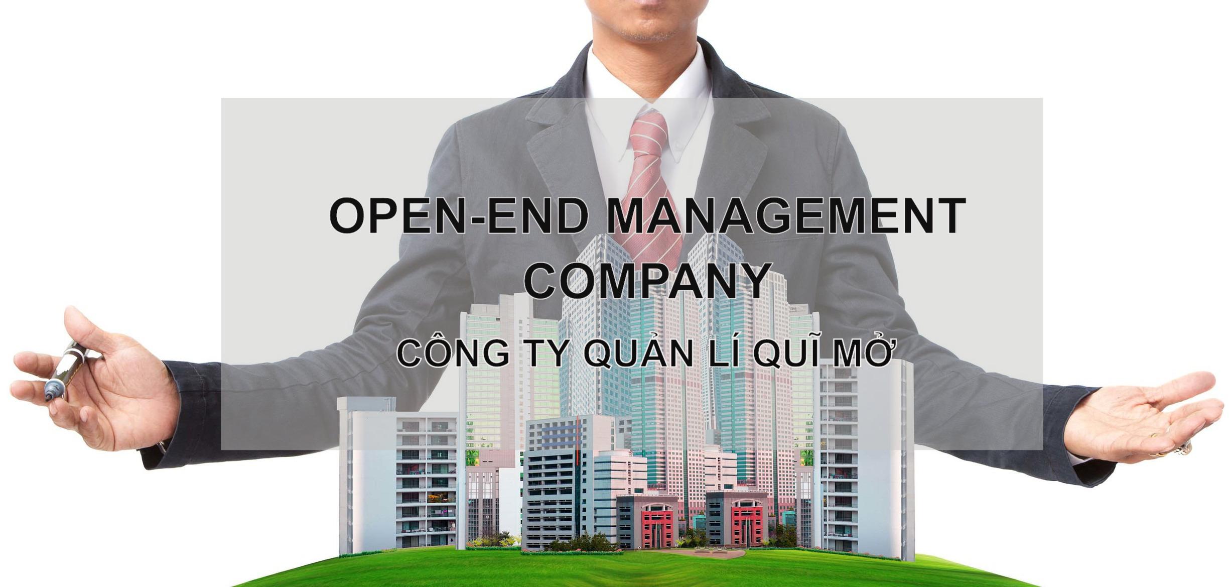 Công ty quản lí quĩ mở (Open-End Management Company) là gì? - Ảnh 1.