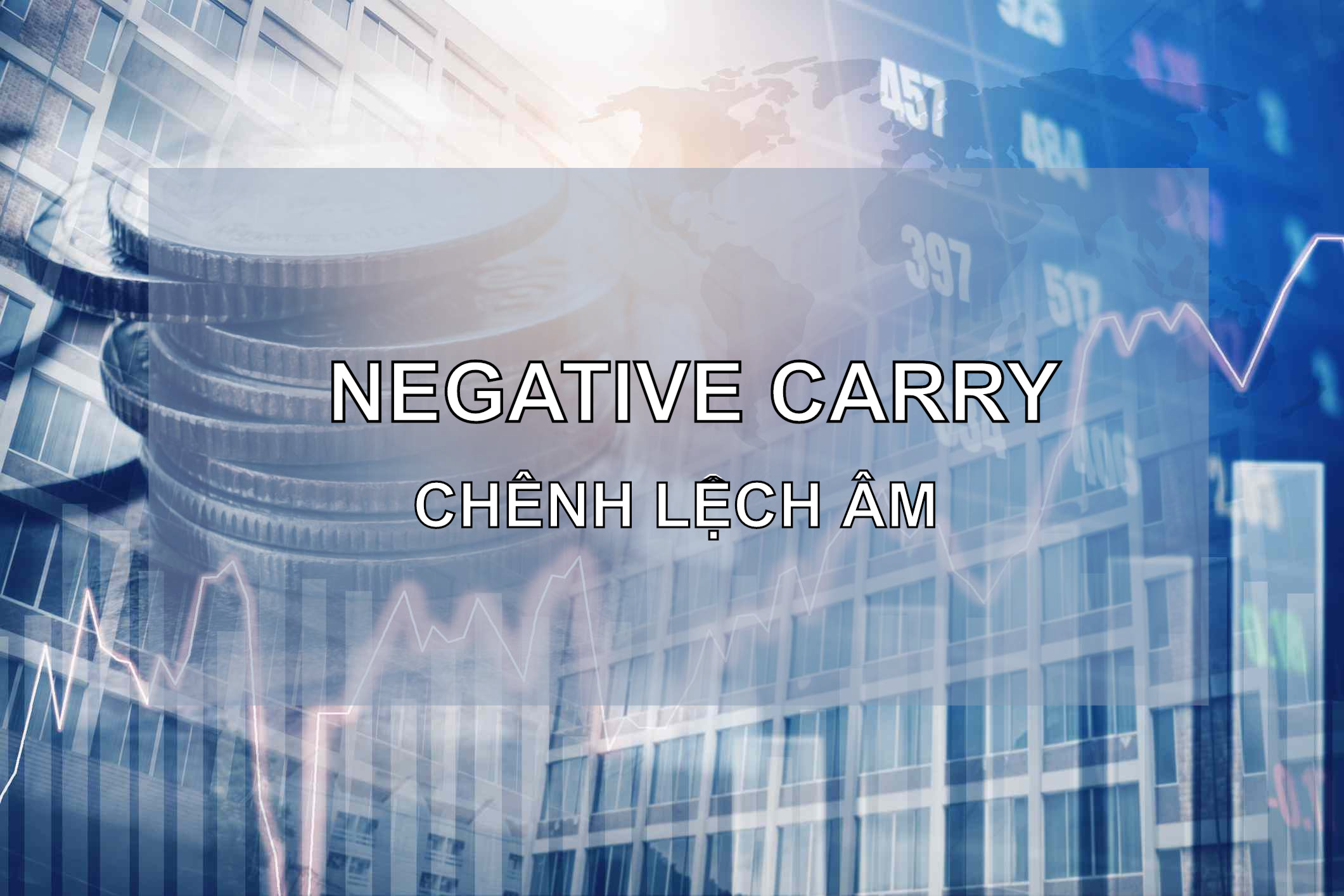 Chênh lệch âm (Negative Carry) trong đầu tư là gì? Đặc điểm - Ảnh 1.