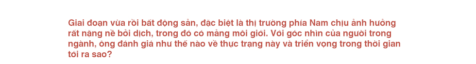 'Phó tướng' Danh Khôi kể chuyện nghề bất động sản - Ảnh 11.