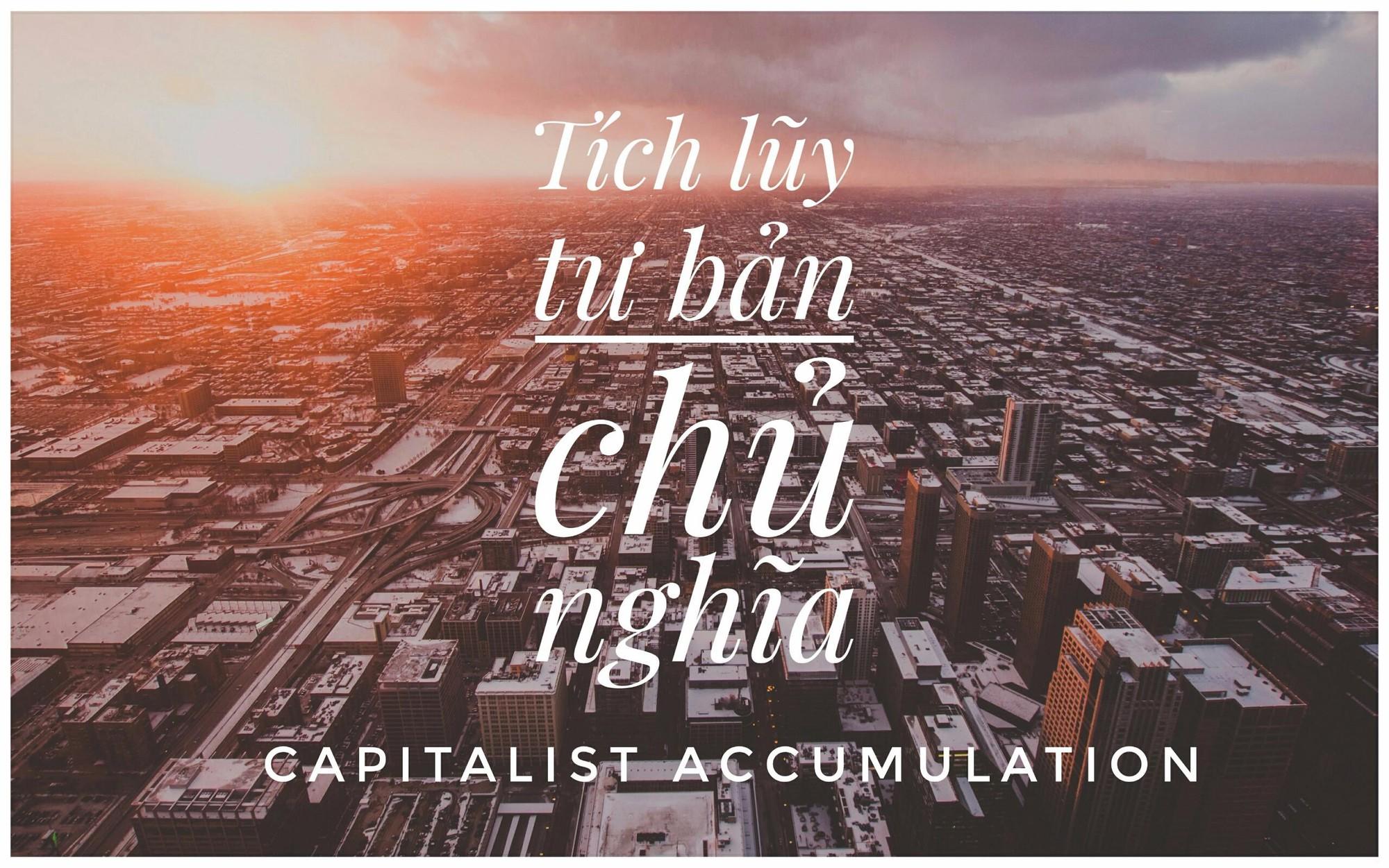 Tích luỹ tư bản chủ nghĩa (Capitalist Accumulation) là gì? - Ảnh 1.
