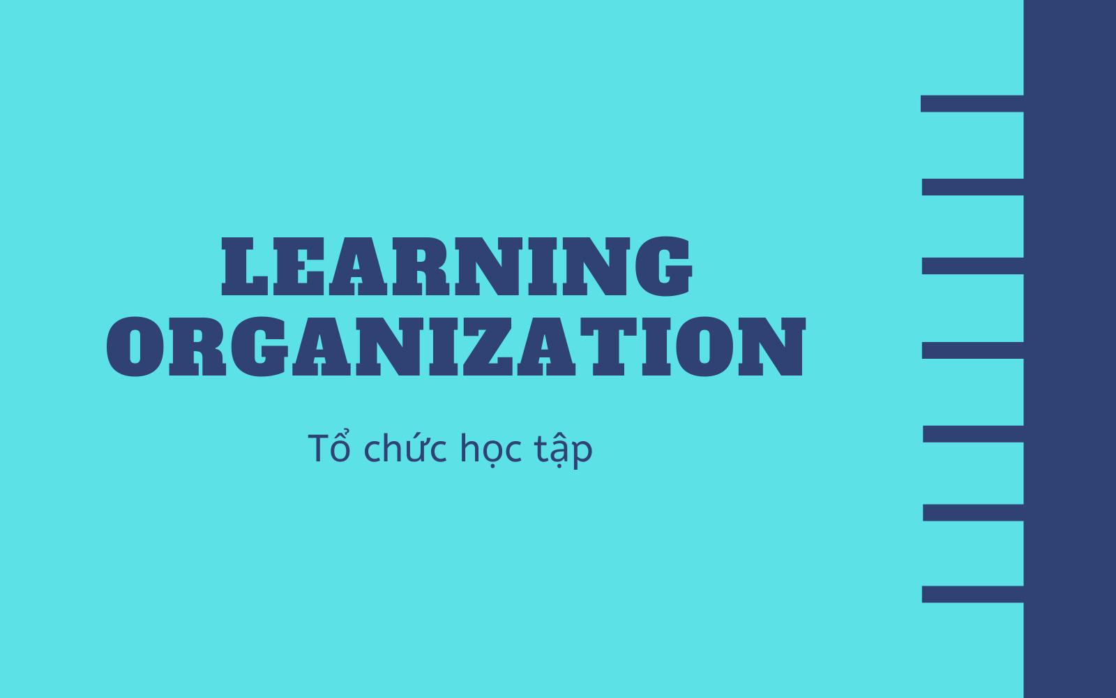 Tổ chức học tập (Learning Organization) là gì? Lợi ích của việc trở thành tổ chức học tập - Ảnh 1.