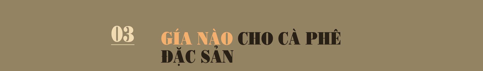 [eMagazine] Cà phê đặc sản: Cửa ngách để nâng tầm cà phê Việt - Ảnh 9.