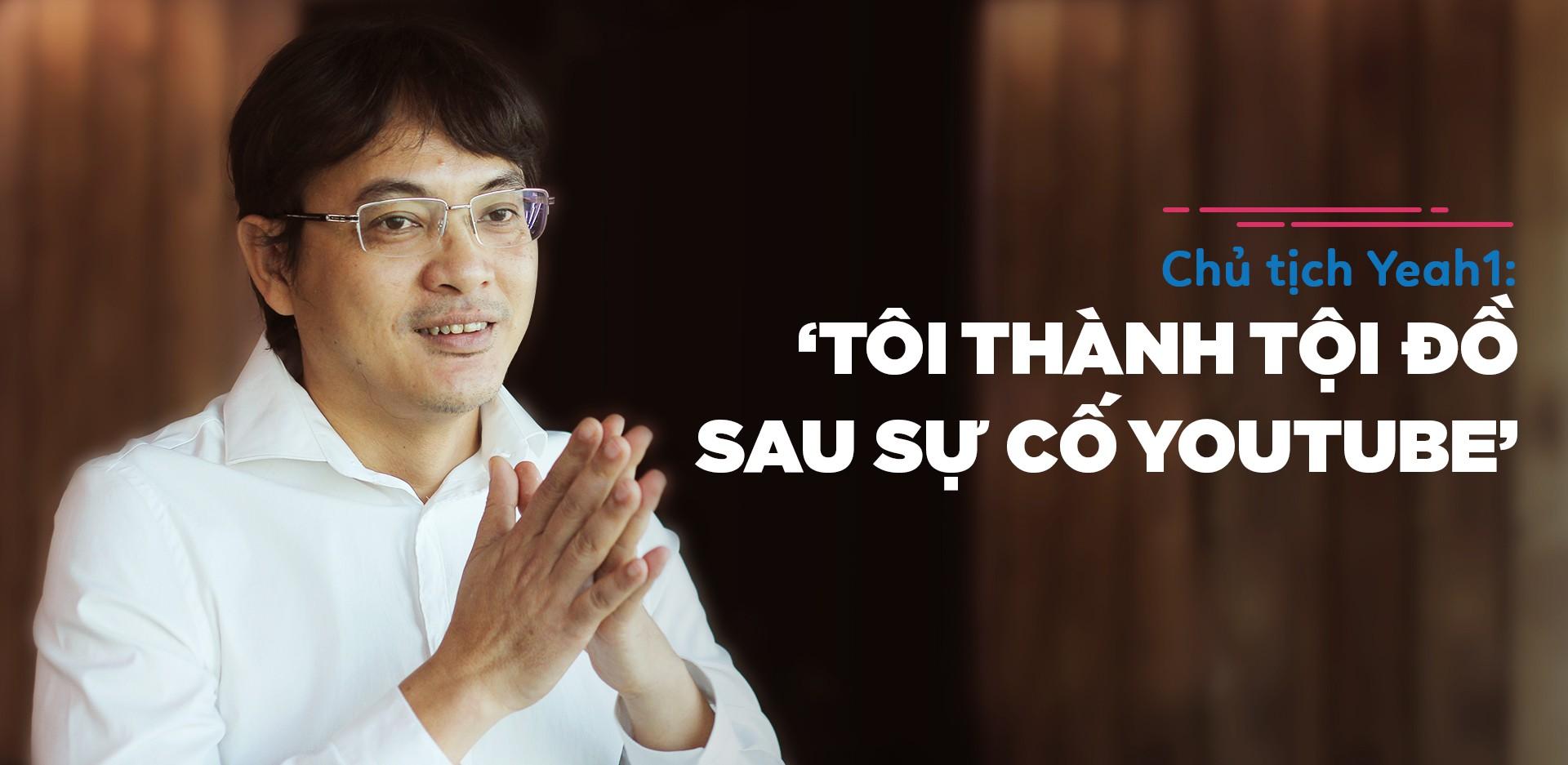 Chủ tịch Yeah1: 'Tôi thành tội đồ sau sự cố YouTube' - Ảnh 1.