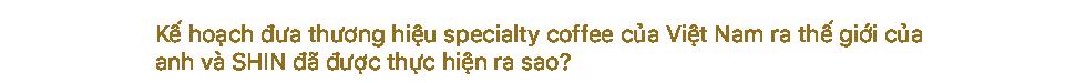 [Emagazine] Nguyễn Hữu Long, người đi khai phá những giống cà phê đặc biệt - Ảnh 5.