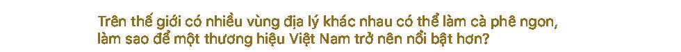 [Emagazine] Nguyễn Hữu Long, người đi khai phá những giống cà phê đặc biệt - Ảnh 7.