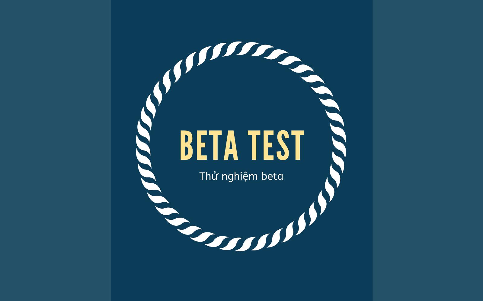 Thử nghiệm beta (Beta Test) là gì? Qui trình thử nghiệm beta - Ảnh 1.