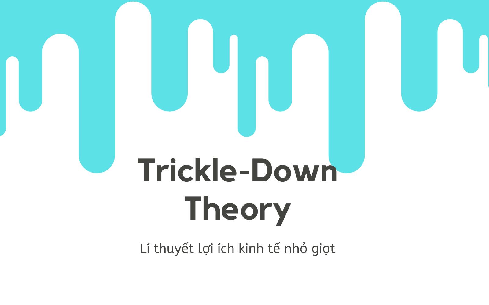 Lí thuyết lợi ích kinh tế nhỏ giọt (Trickle-Down Theory) là gì? - Ảnh 1.
