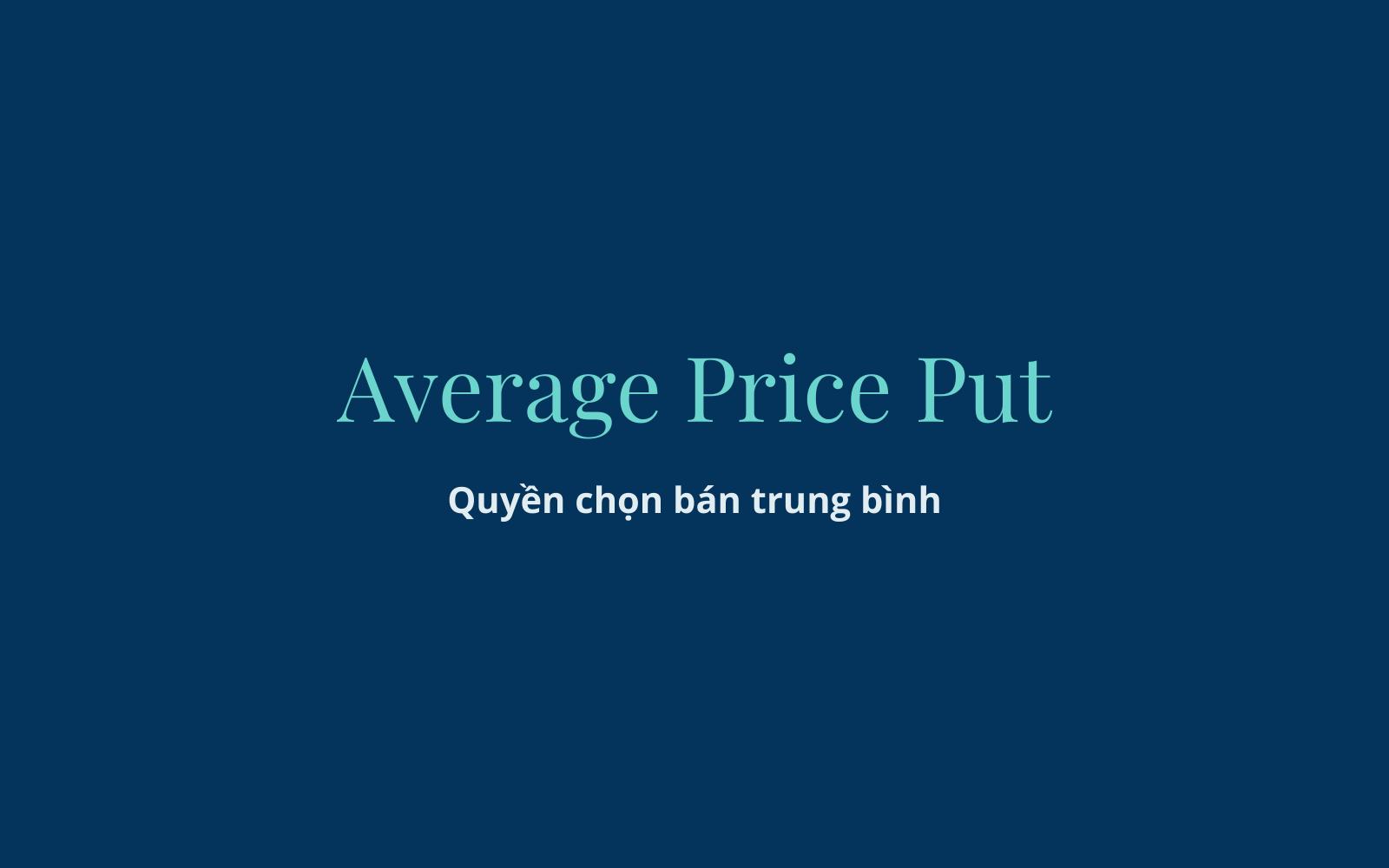 Quyền chọn bán trung bình (Average Price Put) là gì? Hiểu về Quyền chọn bán trung bình - Ảnh 1.