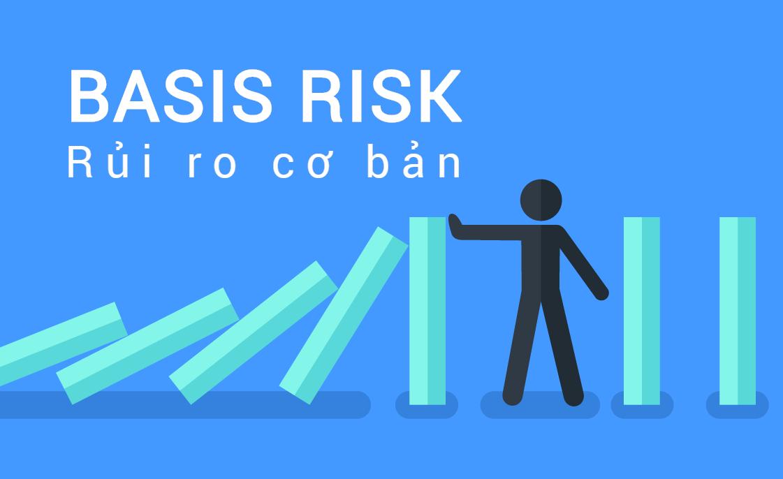 Rủi ro cơ sở (Basis Risk) là gì? Các dạng Rủi ro cơ sở - Ảnh 1.