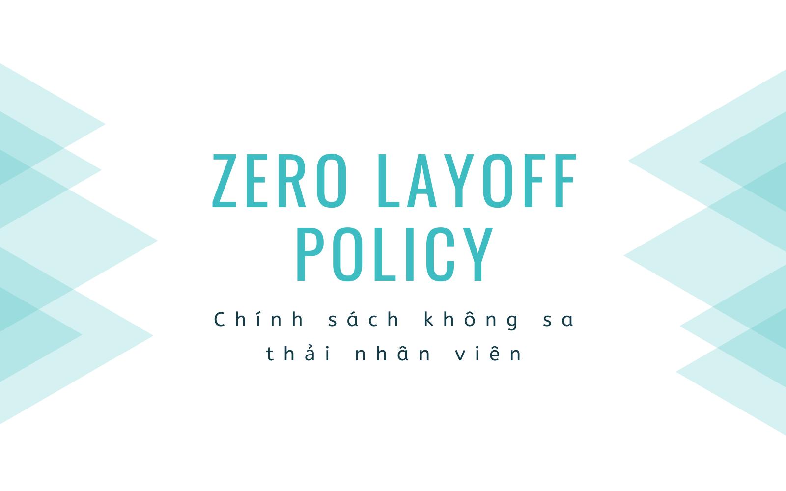 Chính sách không sa thải nhân viên (Zero Layoff Policy) là gì? - Ảnh 1.