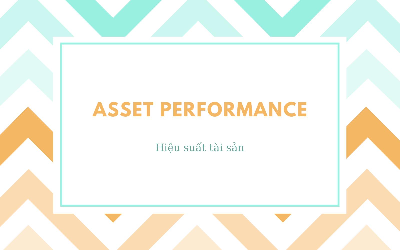 Hiệu suất tài sản (Asset Performance) là gì? - Ảnh 1.