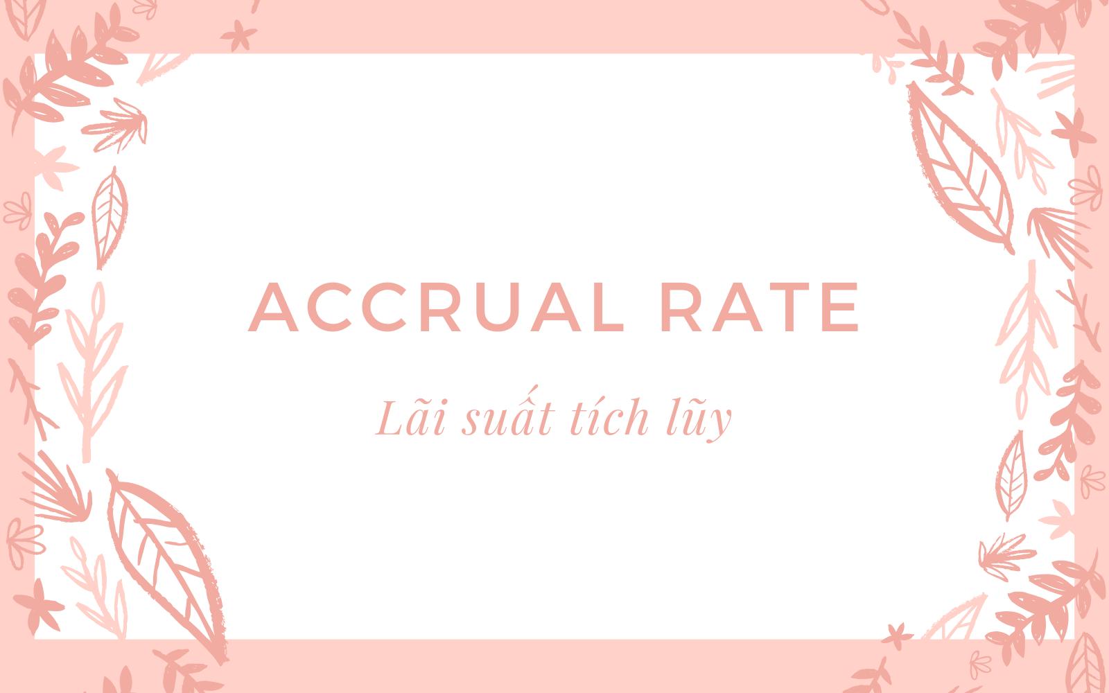 Lãi suất tích lũy (Accrual Rate) là gì? Cách thức hoạt động của Lãi suất tích lũy - Ảnh 1.
