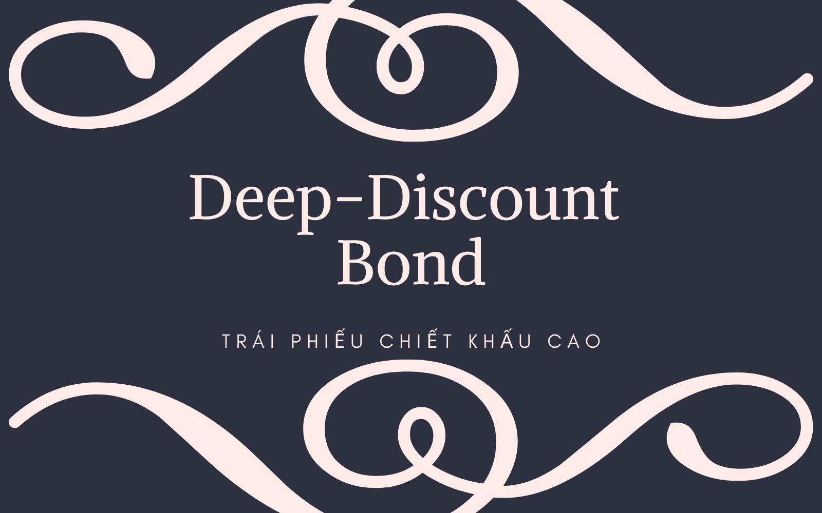 Trái phiếu chiết khấu cao (Deep-Discount Bond) là gì? Nội dung về Trái phiếu chiết khấu cao - Ảnh 1.