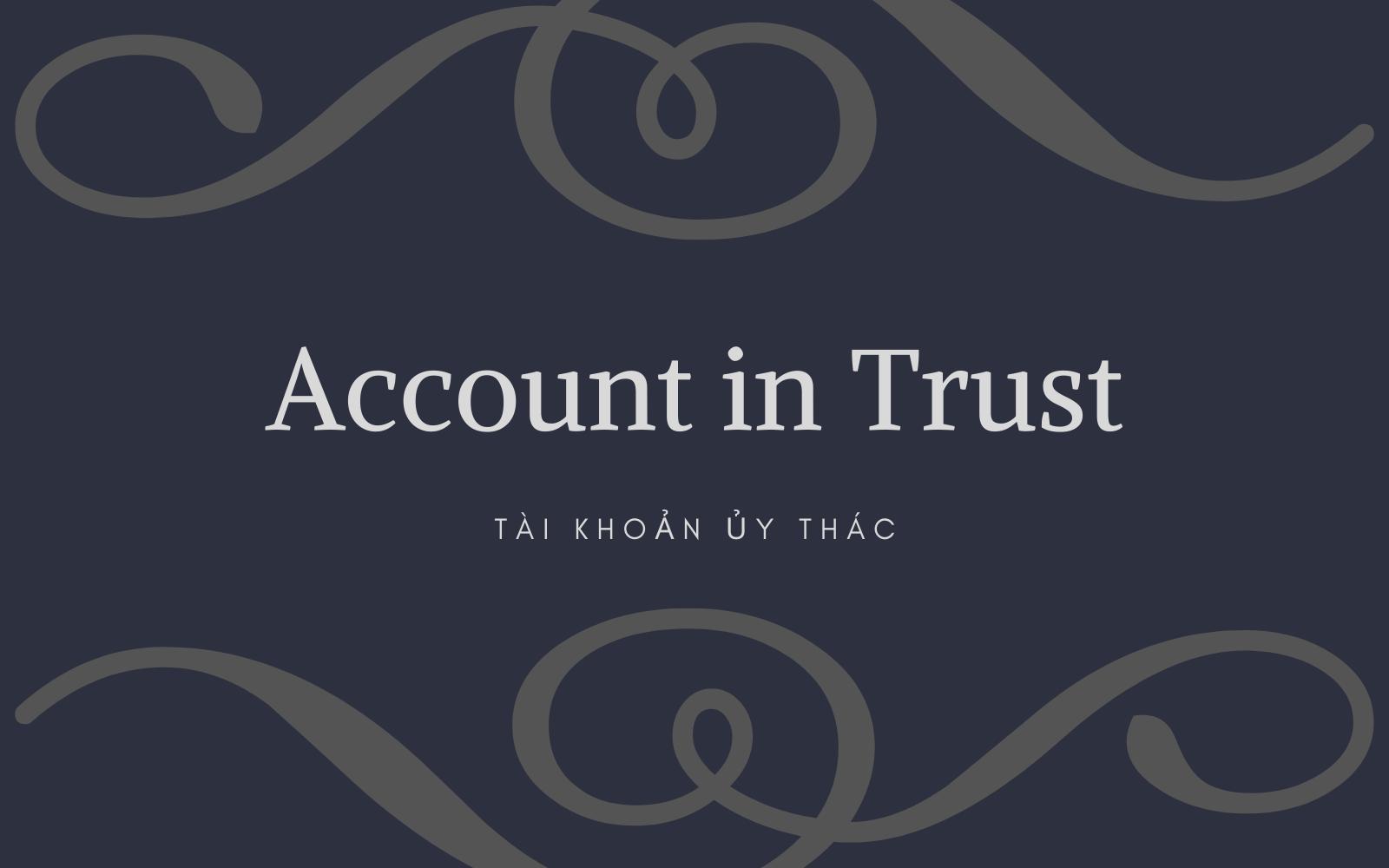 Tài khoản ủy thác (Account in Trust) là gì? Cách thức hoạt động