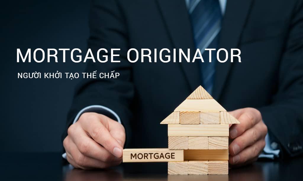 Người khởi tạo thế chấp (Mortgage Originator) là ai? Đặc điểm và phân loại - Ảnh 1.