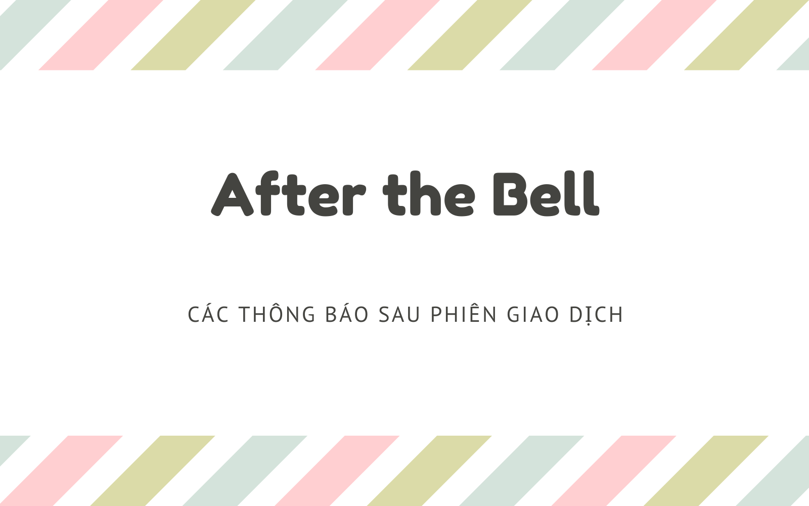 Các thông báo sau phiên giao dịch (After the Bell) là gì? Nội dung liên quan - Ảnh 1.