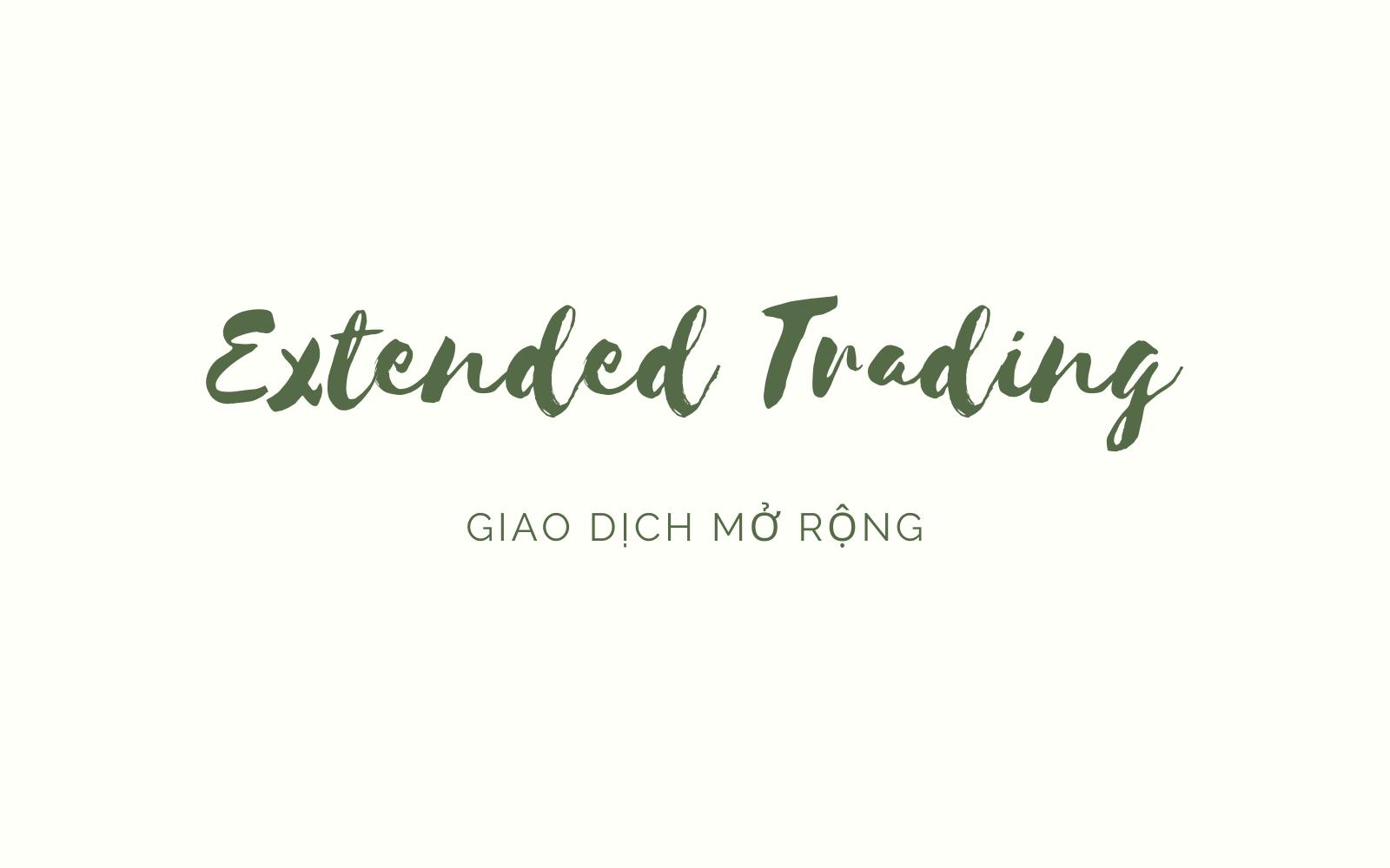 Giao dịch mở rộng (Extended Trading) là gì? Nội dung liên quan - Ảnh 1.