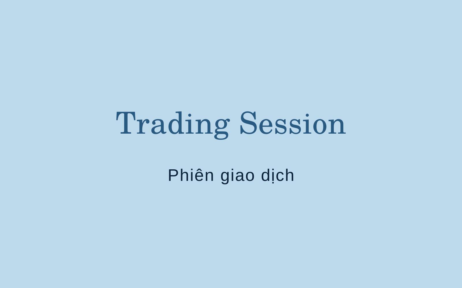 Phiên giao dịch (Trading Session) là gì? Nội dung về Phiên giao dịch - Ảnh 1.