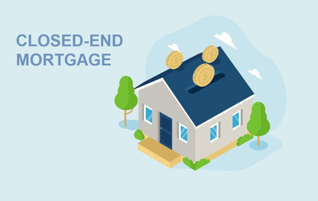 Khoản vay thế chấp đóng (Closed-End Mortgage) là gì? Người cho vay ...
